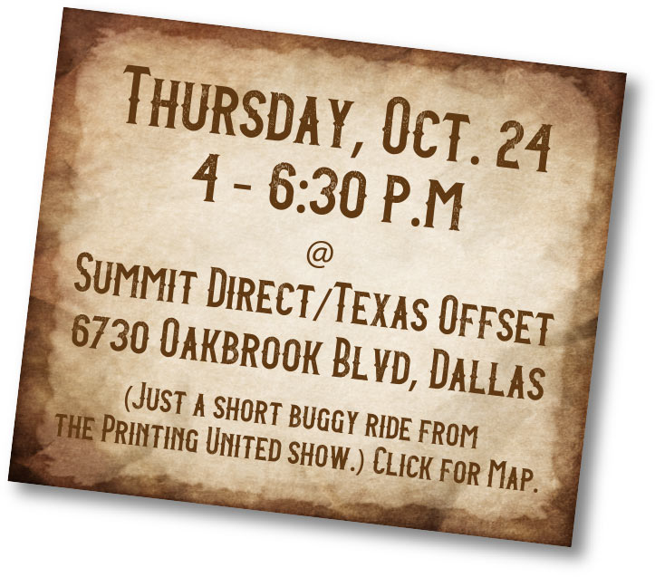 Thursday, Oct. 24 4-6:30pm at: Summit Direct/Texas Offset, 6730 Oakbrook Blvd, Dallas