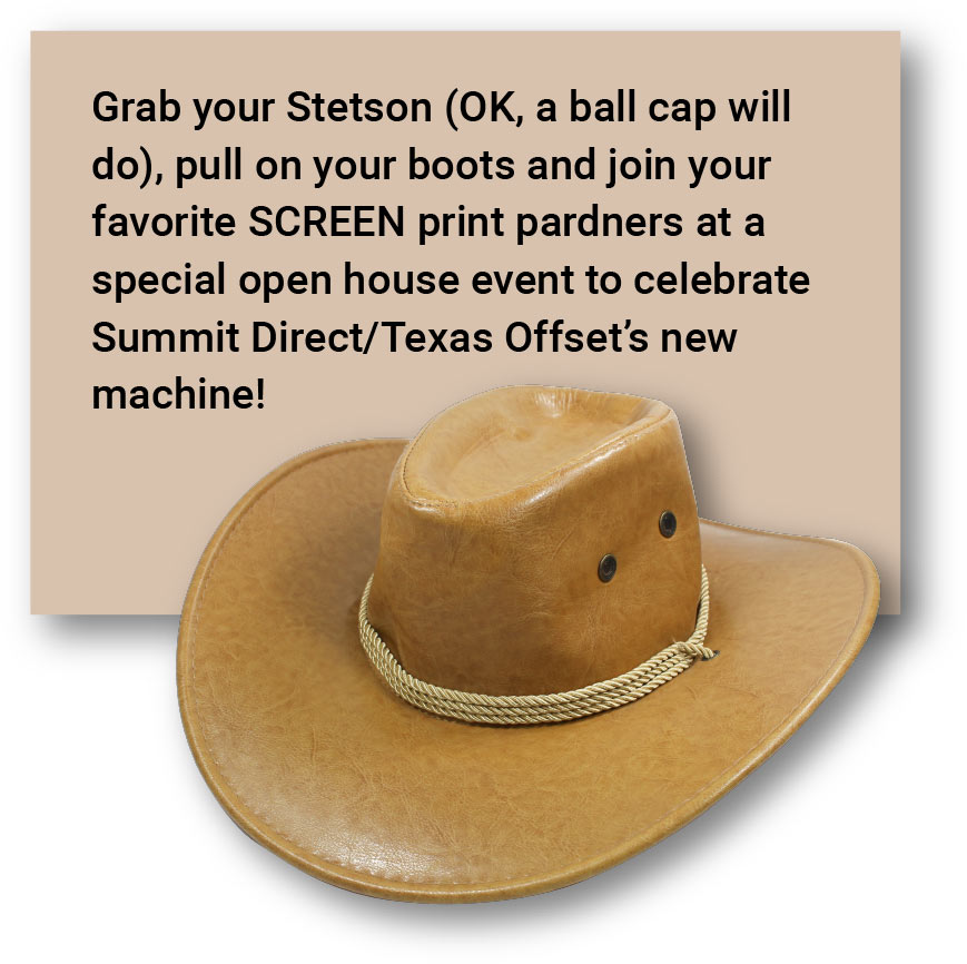 Grab your Stetson (OK, a ball cap will do), pull on your boots and join your favorite SCREEN print pardners at a special open house event to celebrate Summit Direct/Texas Offset's new machine!