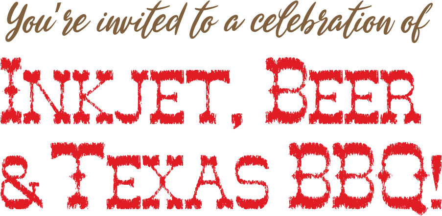 You're invited to a celebration of Inkjet, Beer & Texas BBQ!